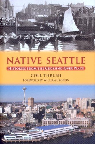 Native Seattle: Histories from the Crossing-Over Place 9780295988122