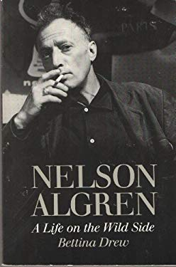 Nelson Algren: A Life on the Wild Side 9780292755437