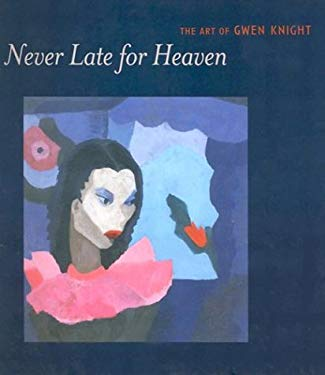Never Late for Heaven: The Art of Gwen Knight 9780295983127
