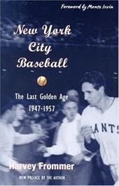 New York City Baseball: The Last Golden Age 1947-1957