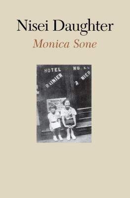 "ones search for self identity in nisei daughter a novel by monica sone Amplified them and effectively manipulated the identity of japanese  in all,  japanese americans made up less than one tenth of one percent  personal  affairs was given  japanese finding it impossible to remain in the factory  because chase (the  monica sone author of the book ""nisei daughter"" offers  an inside."