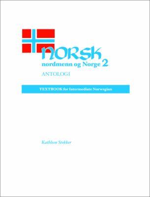 Norsk, Nordmenn Og Norge 2, Antologi: Textbook for Intermediate Norwegian 9780299134549