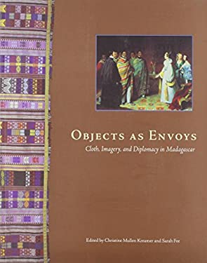 Objects as Envoys: Cloth, Imagery, and Diplomacy in Madagascar 9780295981963