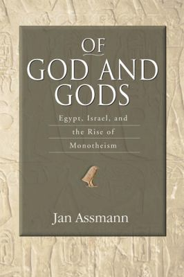 Of God and Gods: Egypt, Israel, and the Rise of Monotheism 9780299225544