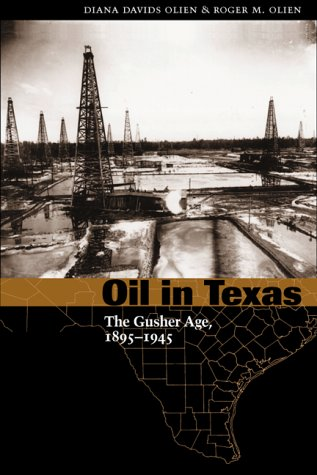 Oil in Texas: The Gusher Age, 1895-1945 9780292760561