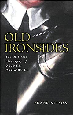 Old Ironsides: The Military Biography of Oliver Cromwell