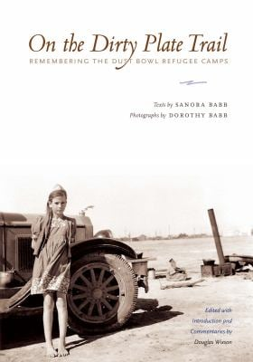 On the Dirty Plate Trail: Remembering the Dust Bowl Refugee Camps 9780292721449
