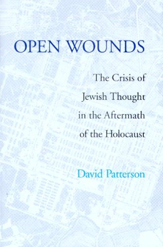 Open Wounds: The Crisis of Jewish Thought in the Aftermath of the Holocaust 9780295986456
