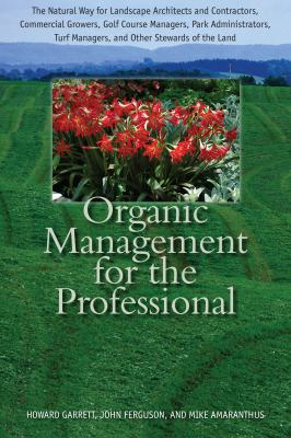 Organic Management for the Professional: The Natural Way for Landscape Architects and Contractors, Commercial Growers, Golf Course Managers, Park Admi 9780292729216