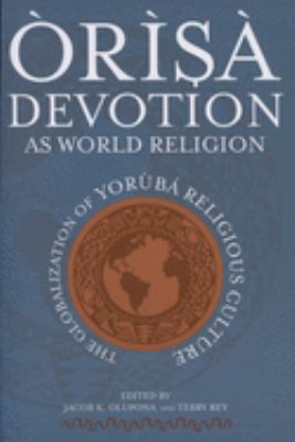 Orisa Devotion as World Religion: The Globalization of Yoruba Religious Culture 9780299224646