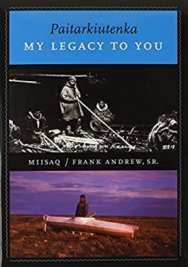 Paitarkiutenka / My Legacy to You