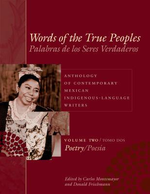 Words of the True Peoples/Palabras de Los Seres Verdaderos: Anthology of Contemporary Mexican Indigenous-Language Writers/Antologia de Escritores Actu 9780292706767