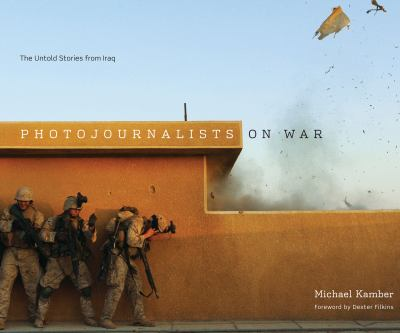 Photojournalists on War: The Untold Stories from Iraq 9780292744080
