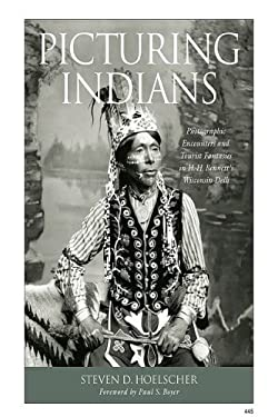 Picturing Indians: Photographic Encounters and Tourist Fantasies in H. H. Bennett's Wisconsin Dells 9780299226046