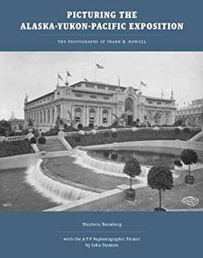 Picturing the Alaska-Yukon-Pacific Exposition: The Photographs of Frank H. Nowell 9780295989297