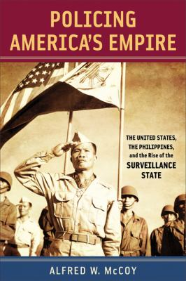 Policing America's Empire: The United States, the Philippines, and the Rise of the Surveillance State 9780299234140