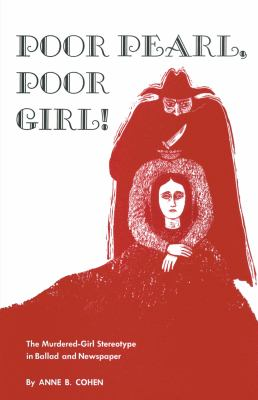 Poor Pearl, Poor Girl!: The Murdered-Girl Stereotype in Ballad and Newspaper 9780292764682