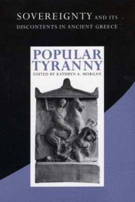 Popular Tyranny: Sovereignty and Its Discontents in Ancient Greece 9780292752764