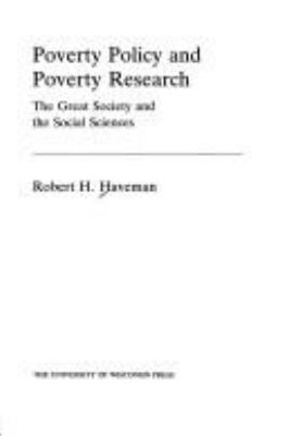 Poverty Policy and Poverty Research: The Great Society and the Social Sciences 9780299111502