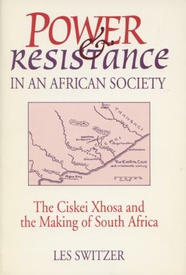 Power and Resistance in an African Society: The Ciskei Xhosa and the Making of South Africa 9780299133849