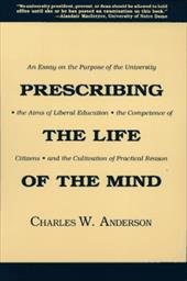 Prescribing the Life of the Mind: An Essay on the Purpose of the University, the Aims of Liberal Education, the Competence of Citi