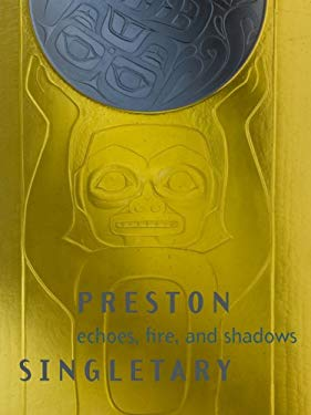 Preston Singletary: Echoes, Fire, and Shadows [With DVD] 9780295989181
