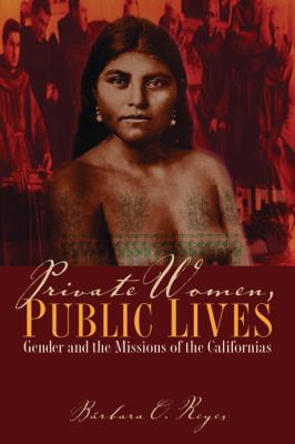 Private Women, Public Lives: Gender and the Missions of the Californias 9780292718968