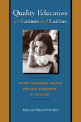 Quality Education for Latinos and Latinas: Print and Oral Skills for All Students, K-College 9780292706644