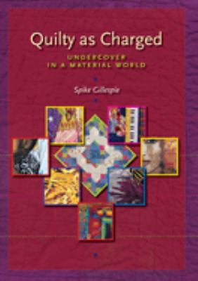 Quilty as Charged: Undercover in a Material World 9780292705999