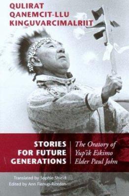 Qulirat Qanemcit-Llu Kinguvarcimalriit/Stories For Future Generations: The Oratory Of Paul John