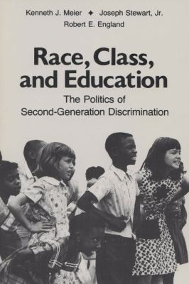 Race, Class, and Education: The Politics of Second-Generation Discrimination 9780299122140