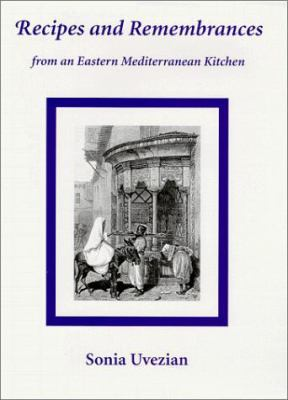 Recipes and Remembrances from an Eastern Mediterranean Kitchen: A Culinary Journey Through Syria, Lebanon, and Jordan 9780292785359
