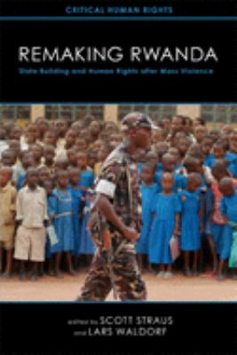 Remaking Rwanda: State Building and Human Rights After Mass Violence 9780299282646