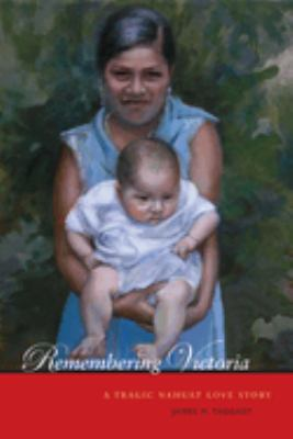 Remembering Victoria: A Tragic Nahuat Love Story 9780292716872