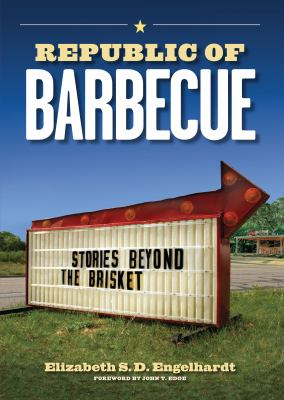 Republic of Barbecue: Stories Beyond the Brisket 9780292719989