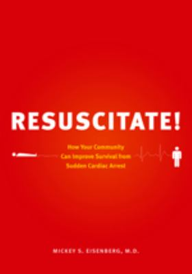Resuscitate!: How Your Community Can Improve Survival from Sudden Cardiac Arrest 9780295988894