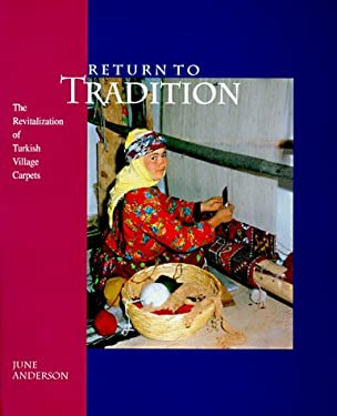 Return to Tradition: The Revitalization of Turkish Village Carpets 9780295976891