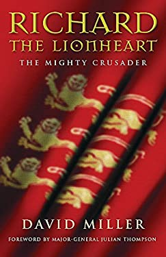 Richard the Lionheart: The Mighty Crusader 9780297847137