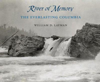 River of Memory: The Everlasting Columbia 9780295985923