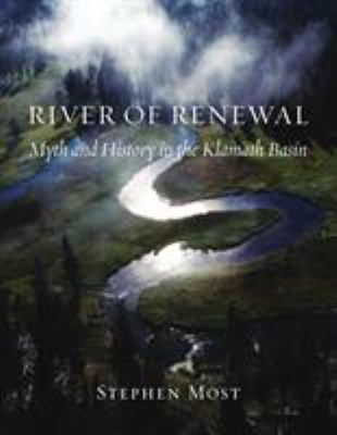 River of Renewal: Myth and History in the Klamath Basin 9780295986227