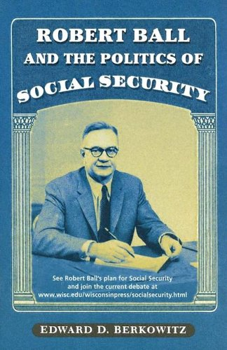 Robert Ball and the Politics of Social Security 9780299189549