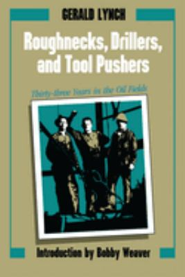 Roughnecks, Drillers, and Tool Pushers: Thirty-Three Years in the Oil Fields 9780292770522