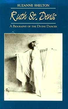 Ruth St. Denis: A Biography of the Divine Dancer 9780292770461