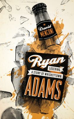 Ryan Adams: Losering, a Story of Whiskeytown 9780292725843