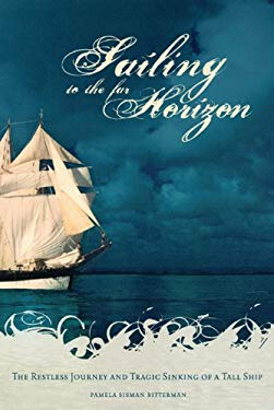 Sailing to the Far Horizon: The Restless Journey and Tragic Sinking of a Tall Ship 9780299201906