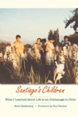 Santiago's Children: What I Learned about Life at an Orphanage in Chile 9780292717428