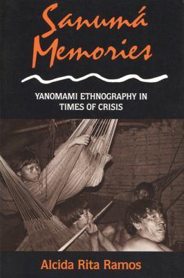 Sanuma Memories: Yanomami Ethnography in Times of Crisis