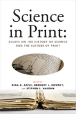 Science in Print: Essays on the History of Science and the Culture of Print 9780299286149