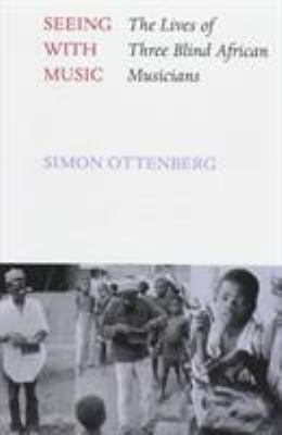 Seeing with Music: The Lives of Three Blind African Musicians 9780295975252