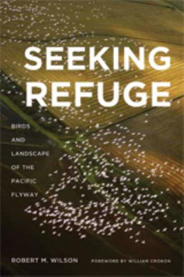 Seeking Refuge: Birds and Landscapes of the Pacific Flyway 9780295990026